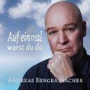 Andreas Bergersbacher-Auf einmal warst du da