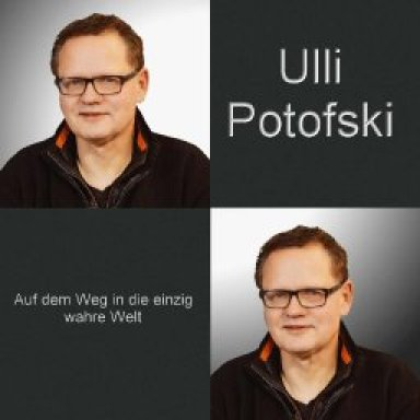 Ulli Potofski-Auf dem Weg in die wirklich wahre Welt (Short Version)